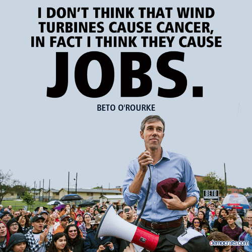 Memes, Cancer, and Jobs: I DON'T THINK THAT WIND  TURBINES CAUSE CANCER,  IN FACT I THINK THEY CAUSE  JOBS  BETO O'ROURKE  BETO  democrats.con