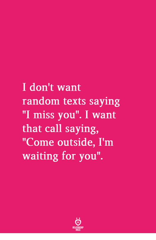 """im waiting: I don't want  random texts saying  """"I miss you"""". I want  that call saying,  """"Come outside, I'm  waiting for you"""""""