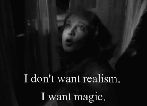 Dont Want: I don't want realism.  I want magic