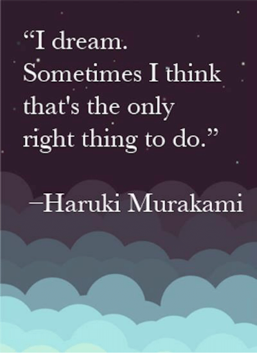 "Memes, 🤖, and Murakami: ""I dream  Sometimes I think  that's the only  right thing to do.""  Haruki Murakami"