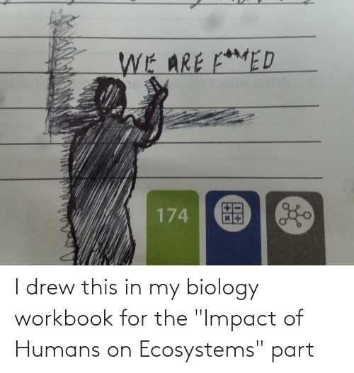 """Impact Of: I drew this in my biology workbook for the """"Impact of Humans on Ecosystems"""" part"""