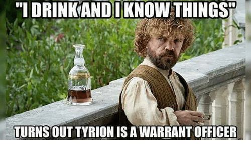 """Memes, 🤖, and Warrant: """"I DRINKANDI KNOW THINGS  TURNS OUT TYRION IS A WARRANT OFFICER"""