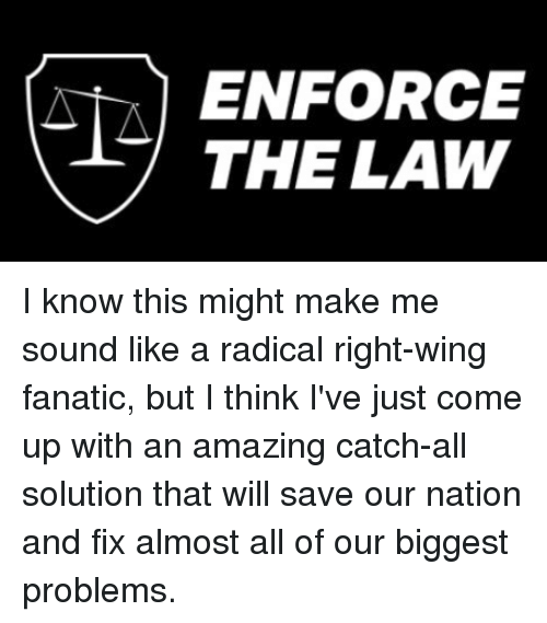 Fanatic, Amazing, and Sound: ( i ENFORCE  THE LAW