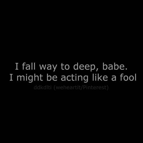 Fall, Pinterest, and Acting: I fall way to deep, babe.  I might be acting like a fool  ddkdlti (weheartit/Pinterest)