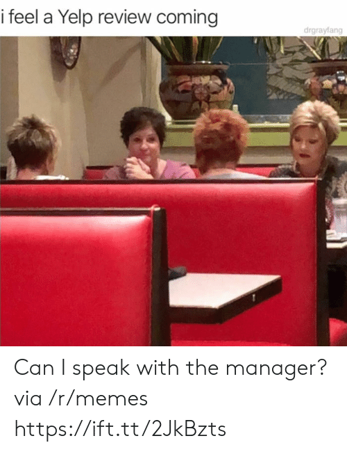 Memes, Yelp, and Can: i feel a Yelp review coming  drgrayfang Can I speak with the manager? via /r/memes https://ift.tt/2JkBzts