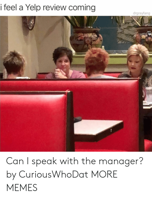 Dank, Memes, and Target: i feel a Yelp review coming  drgrayfang Can I speak with the manager? by CuriousWhoDat MORE MEMES