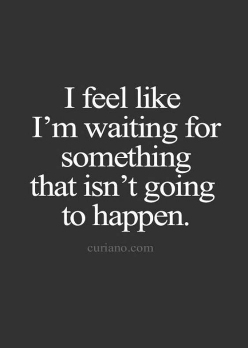 Waiting..., Com, and For: I feel like  I'm waiting for  something  that isn't going  to happen.  curiano.com