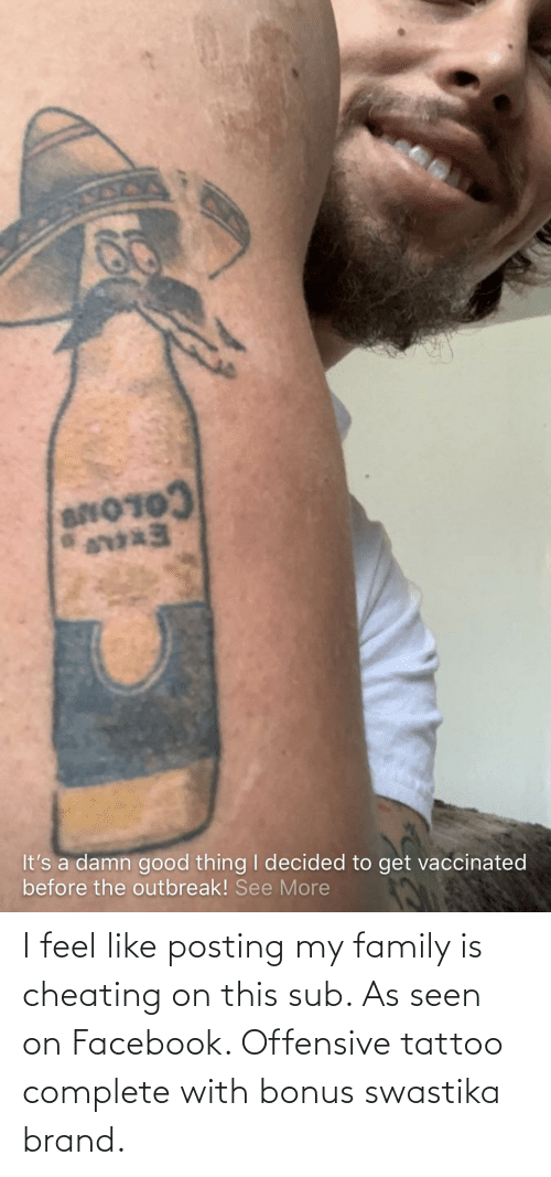 swastika: I feel like posting my family is cheating on this sub. As seen on Facebook. Offensive tattoo complete with bonus swastika brand.