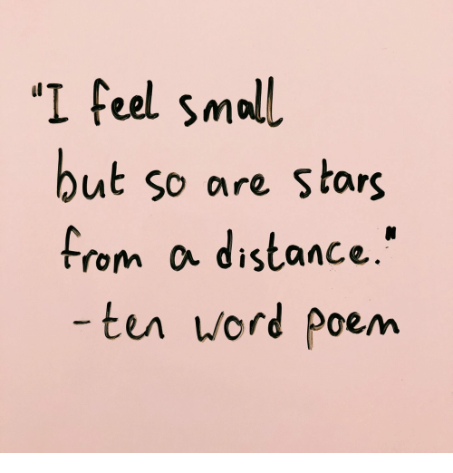 ord: 'I feel smoll  ut so are Stars  from a distance.'  ten /ord Poem