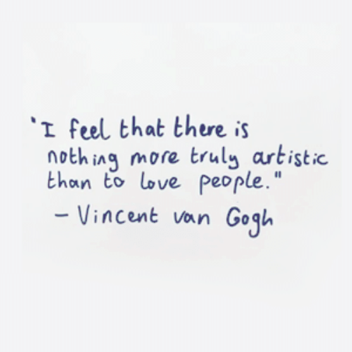 "Love, Van, and More: I feel that there is  nothing more truly artistic  than to love people.""  Vincent van Gogl"