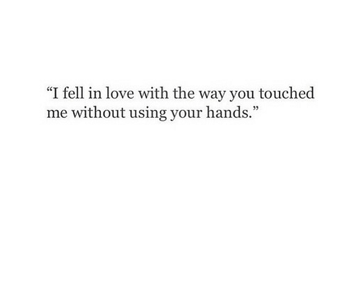 """Love, Touche, and You: """"I fell in love with the way you touche  me without using your hands"""
