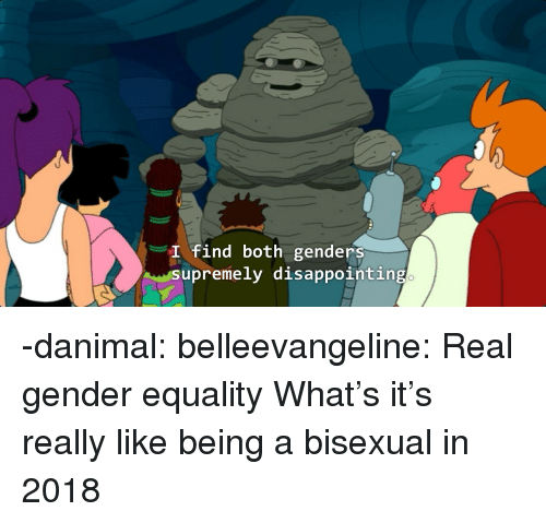 Tumblr, Blog, and Http: I find both genders  supremely disappointing -danimal:  belleevangeline: Real gender equality  What's it's really like being a bisexual in 2018