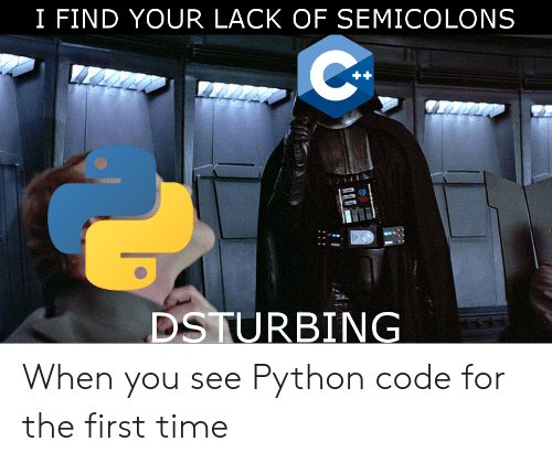 Time, Python, and Code: I FIND YOUR LACK OF SEMICOLONS  23  DSTURBING When you see Python code for the first time