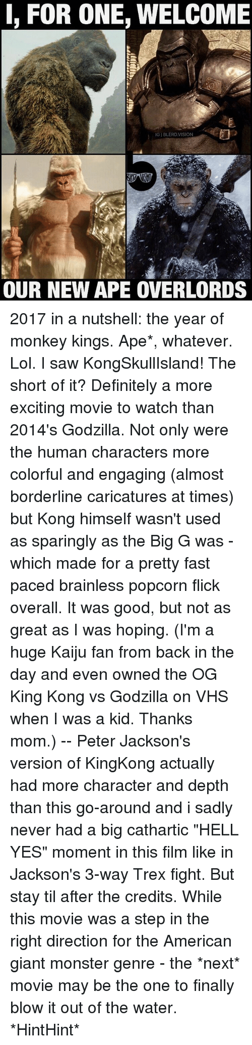 """kaiju: I, FOR ONE, WELCOME  IGIBLERDVISION  OUR NEW APE OVERLORDS 2017 in a nutshell: the year of monkey kings. Ape*, whatever. Lol. I saw KongSkullIsland! The short of it? Definitely a more exciting movie to watch than 2014's Godzilla. Not only were the human characters more colorful and engaging (almost borderline caricatures at times) but Kong himself wasn't used as sparingly as the Big G was - which made for a pretty fast paced brainless popcorn flick overall. It was good, but not as great as I was hoping. (I'm a huge Kaiju fan from back in the day and even owned the OG King Kong vs Godzilla on VHS when I was a kid. Thanks mom.) -- Peter Jackson's version of KingKong actually had more character and depth than this go-around and i sadly never had a big cathartic """"HELL YES"""" moment in this film like in Jackson's 3-way Trex fight. But stay til after the credits. While this movie was a step in the right direction for the American giant monster genre - the *next* movie may be the one to finally blow it out of the water. *HintHint*"""