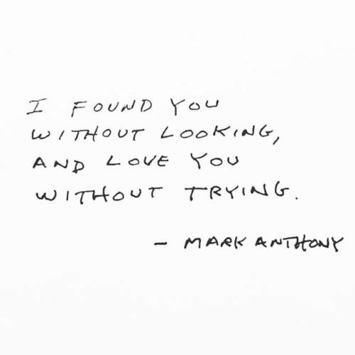 i found you: I FOUND YOU  WITHOUT LOOKING,  AND LOVE You  wITHOUT TRYING  MARK ANTHowy