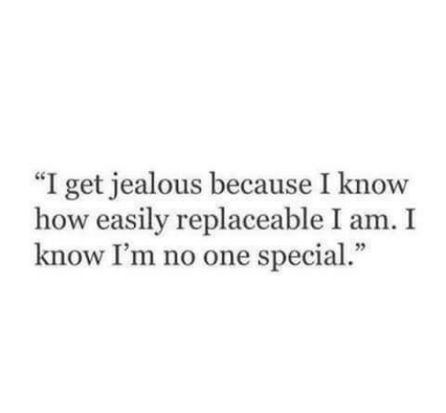 "jealous: ""I get jealous because I know  how easily replaceable I am. I  know I'm no one special."""