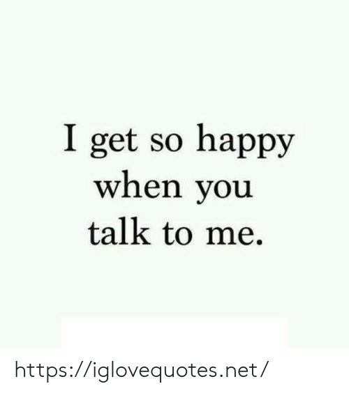 Talk To Me: I get so happy  when you  talk to me https://iglovequotes.net/