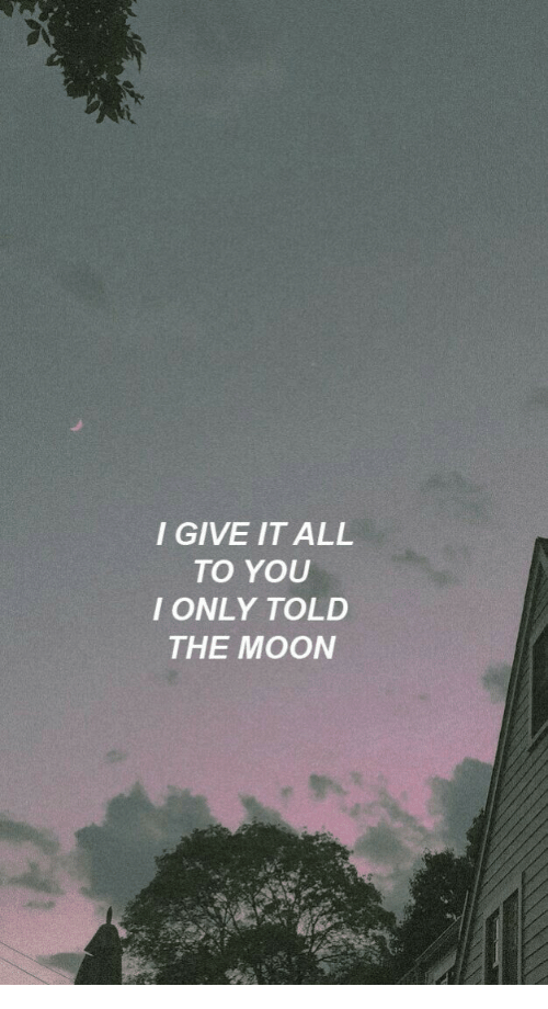Moon, The Moon, and All: I GIVE IT ALL  TO YOU  I ONLY TOLD  THE MOON