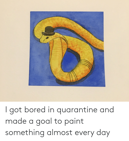 Paint: I got bored in quarantine and made a goal to paint something almost every day