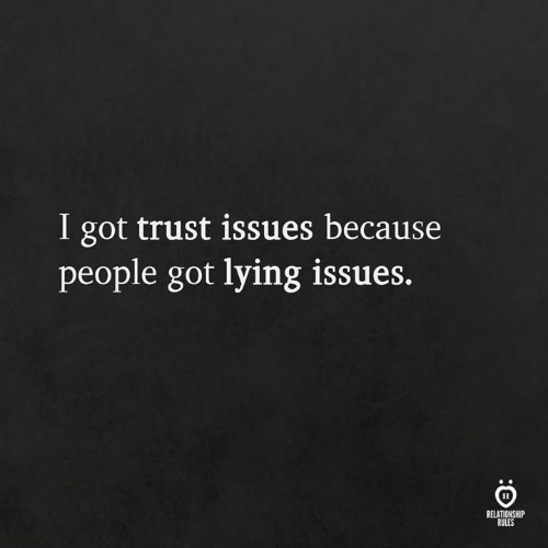 Lying, Got, and Issues: I got trust issues because  people got lying issues.  RELATIONSHIP  RULES
