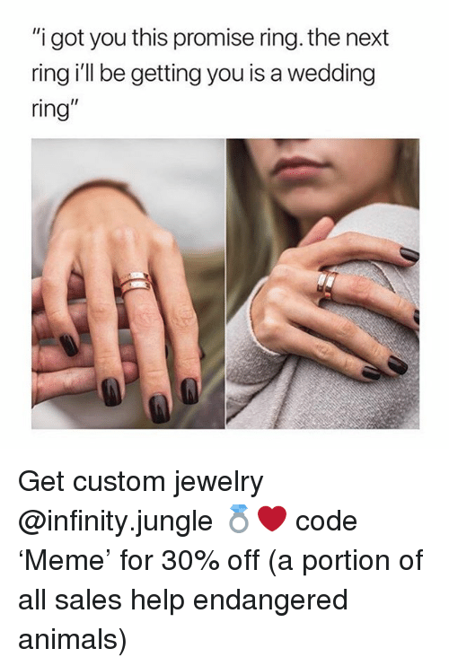 """Animals, Help, and Infinity: """"i got you this promise ring. the next  ring i'll be getting you is a wedding  ring"""" Get custom jewelry @infinity.jungle 💍❤️ code 'Meme' for 30% off (a portion of all sales help endangered animals)"""