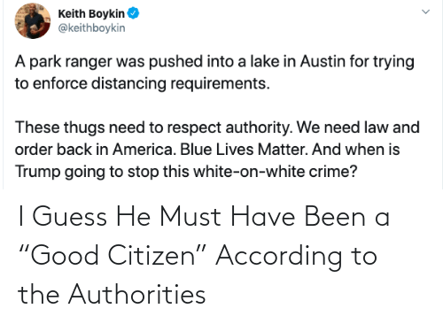"""According: I Guess He Must Have Been a """"Good Citizen"""" According to the Authorities"""
