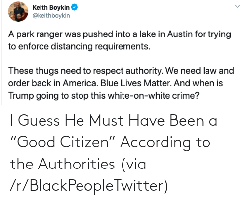 """According: I Guess He Must Have Been a """"Good Citizen"""" According to the Authorities (via /r/BlackPeopleTwitter)"""