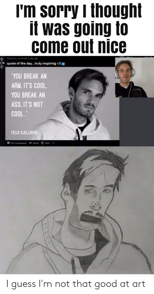 Im Not: I guess I'm not that good at art