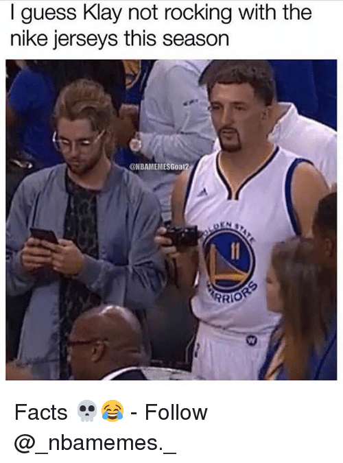 Facts, Memes, and Nike: I guess Klay not rocking with the  nike jerseys this season  ONBAMEMESGoat2  PRIO Facts 💀😂 - Follow @_nbamemes._