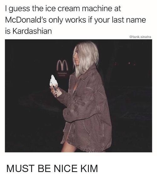 Funny, McDonalds, and Guess: I guess the ice cream machine at  McDonald's only works if your last name  is Kardashian  @tank.sinatra MUST BE NICE KIM
