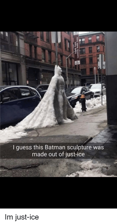 Batman, Guess, and Ice: I guess this Batman sculpture was  made out of just-ice Im just-ice
