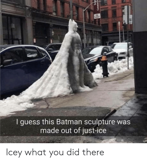 Batman, Guess, and Icey: I guess this Batman sculpture was  made out of just-ice Icey what you did there
