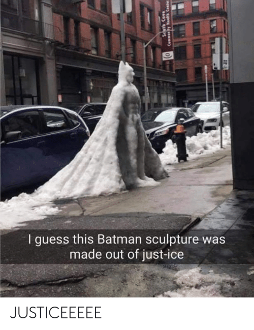 Batman, Dank, and Guess: I guess this Batman sculpture was  made out of just-ice JUSTICEEEEE