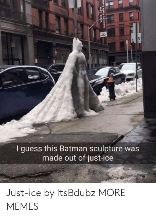 Batman, Dank, and Memes: I guess this Batman sculpture was  made out of just-ice Just-ice by ItsBdubz MORE MEMES