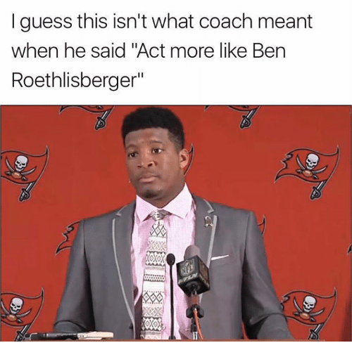 """Ben Roethlisberger: I guess this isn't what coach meant  when he said """"Act more like Ben  Roethlisberger""""  Xoxox  5%"""