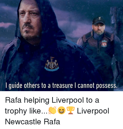 Memes, Liverpool F.C., and 🤖: I guide others to a treasure I cannot possess. Rafa helping Liverpool to a trophy like...👏😆🏆 Liverpool Newcastle Rafa