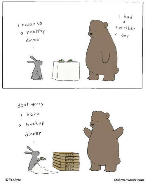Lizclimo Tumblr: I had    made us  terrible  healthy  a  day  dinner  dont worry.  have  backup  dinner  PIZZA  PIZZA  PIZZA  PIZZA  PIZZA  PIZZA  u  Oliz climo  lizclimo. tumblr.com