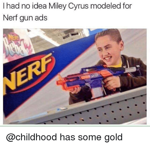 Nerfed: I had no idea Miley Cyrus modeled for  Nerf gun ads @childhood has some gold