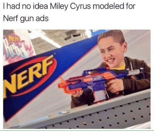 nerf gun: I had no idea Miley Cyrus modeled for  Nerf gun ads