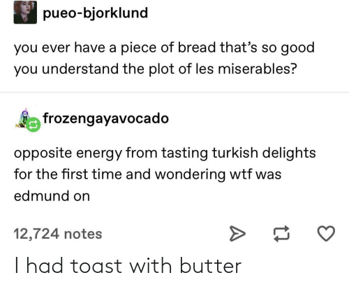 Butter: I had toast with butter