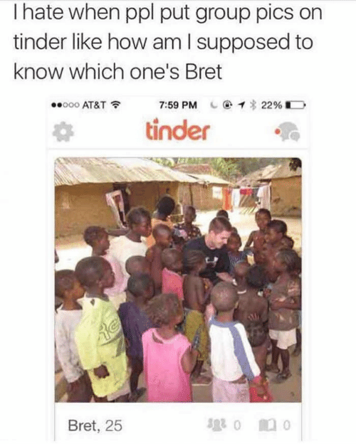 Tinder, At&t, and How: I hate when ppl put group pics on  tinder like how am I supposed to  know which one's Bret  o00 AT&T  7:59 PM  22%  tinder  Bret, 25
