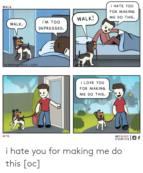i hate: i hate you for making me do this [oc]