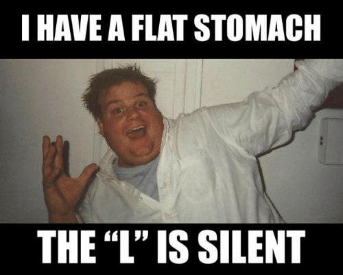 """The L: I HAVE A FLAT STOMACH  THE """"L'"""" IS SILENT"""