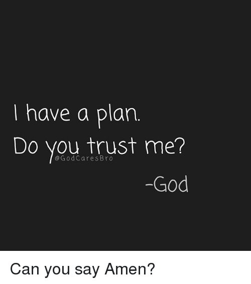 God, Memes, and 🤖: I have a plan  Do you trust mer  @GodCares Bro  -God Can you say Amen?