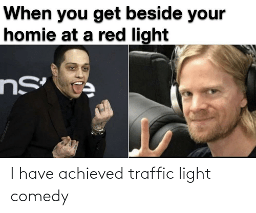 Traffic: I have achieved traffic light comedy