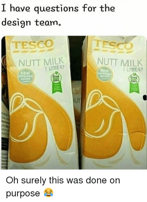 Memes, Design, and 🤖: I have questions for the  design team.  TESCO  TESCO  NUTT  MILK  1 UTRE e  NUTT MILK  UTRE e  HEW  NEW  UT Oh surely this was done on purpose 😂