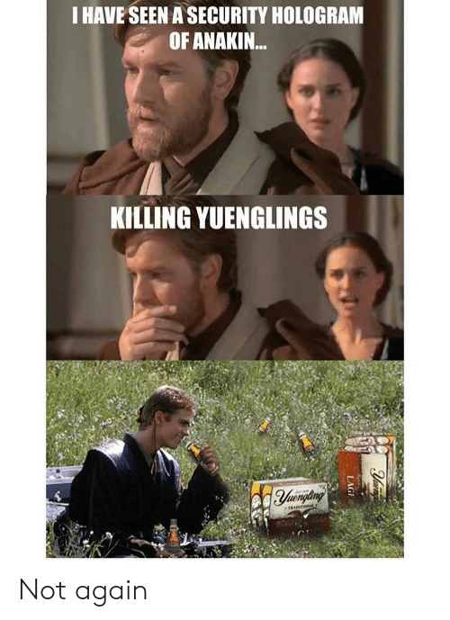 Memes, 🤖, and Hologram: I HAVE SEEN A SECURITY HOLOGRAM  OF ANAKIN..  KILLING YUENGLINGS Not again