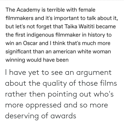Conservative Memes: I have yet to see an argument about the quality of those films rather then pointing out who's more oppressed and so more deserving of awards