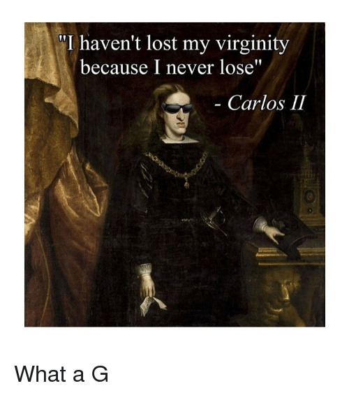 """Lost, Classical Art, and Virginity: """"I haven't lost my virginity  because I never lose""""  Carlos II What a G"""