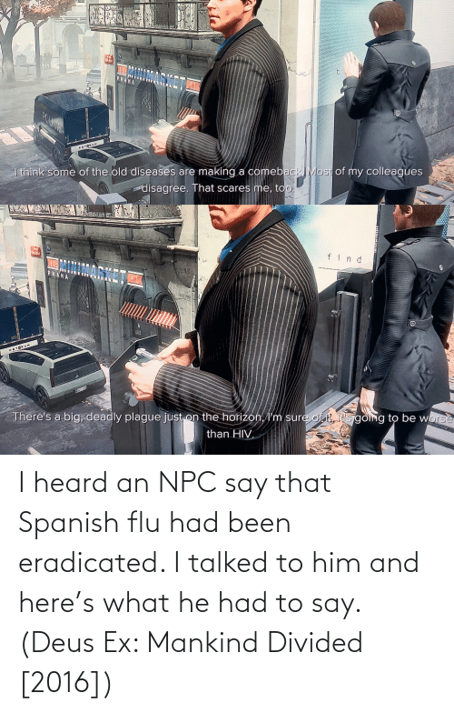 Divided: I heard an NPC say that Spanish flu had been eradicated. I talked to him and here's what he had to say. (Deus Ex: Mankind Divided [2016])